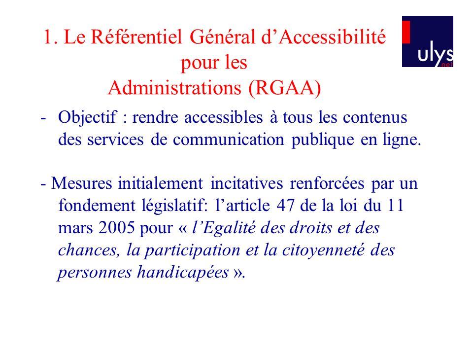 1. Le Référentiel Général dAccessibilité pour les Administrations (RGAA) -Objectif : rendre accessibles à tous les contenus des services de communicat