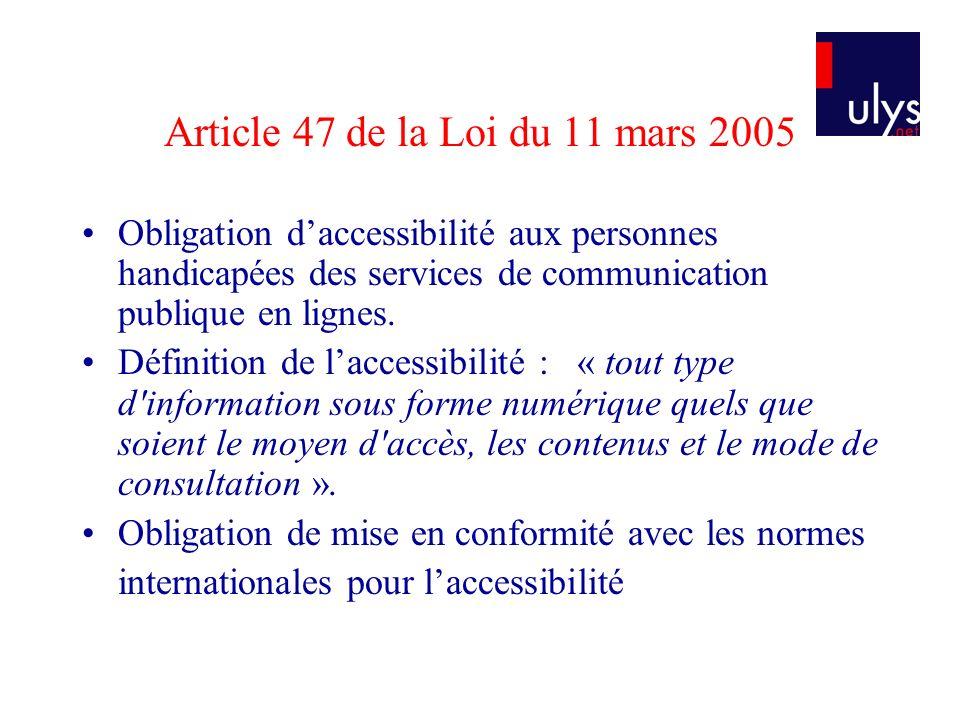 Article 47 de la Loi du 11 mars 2005 Obligation daccessibilité aux personnes handicapées des services de communication publique en lignes.