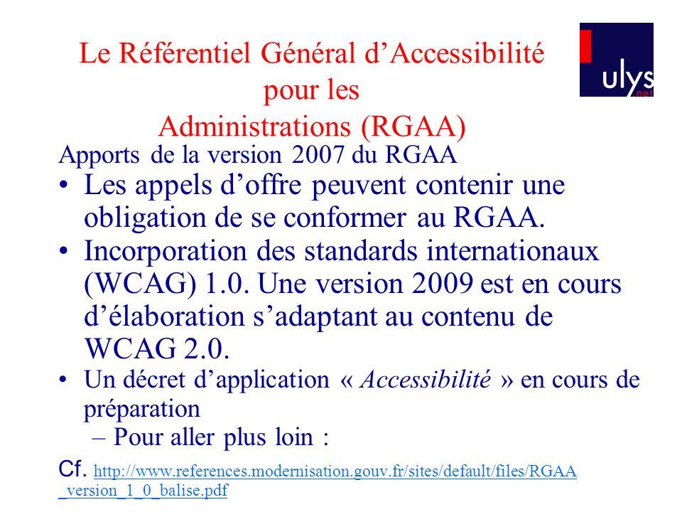 Le Référentiel Général dAccessibilité pour les Administrations (RGAA) Apports de la version 2007 du RGAA Les appels doffre peuvent contenir une obligation de se conformer au RGAA.