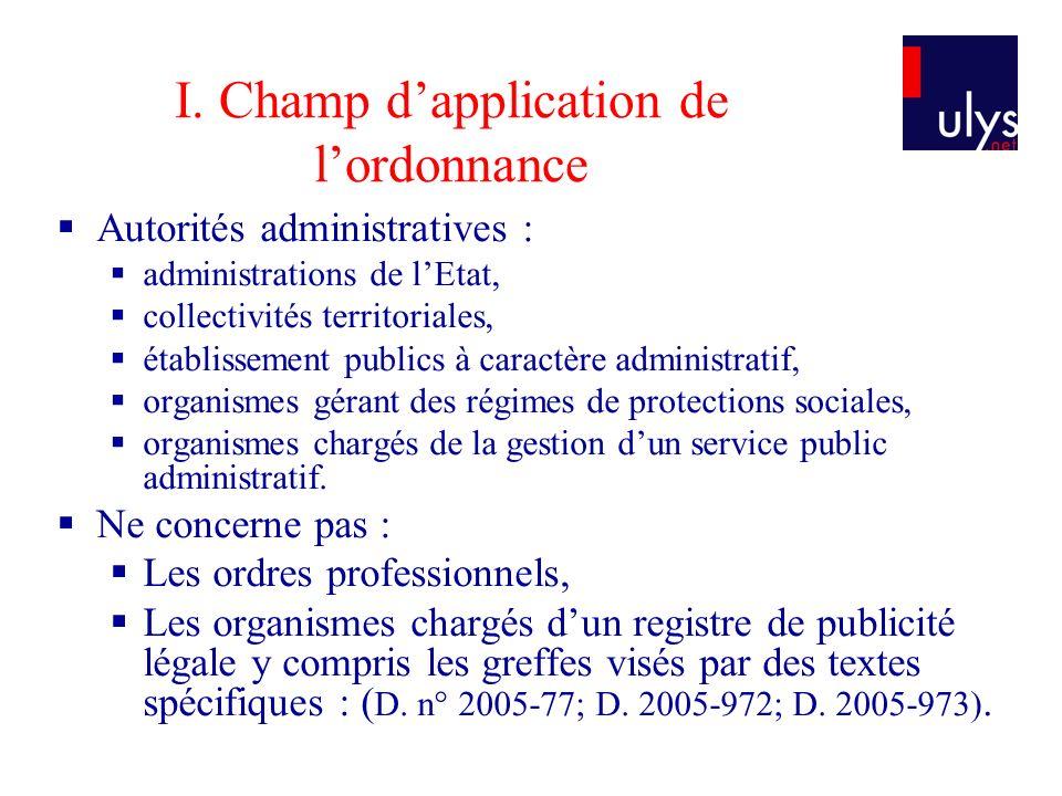 I. Champ dapplication de lordonnance Autorités administratives : administrations de lEtat, collectivités territoriales, établissement publics à caract