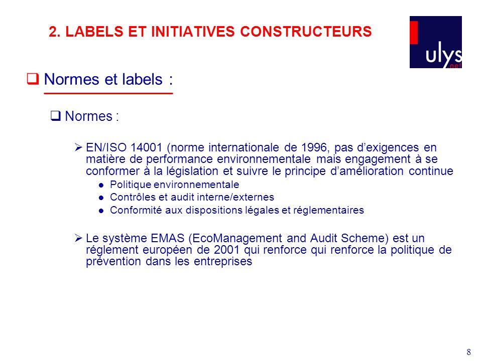 8 2. LABELS ET INITIATIVES CONSTRUCTEURS Normes et labels : Normes : EN/ISO 14001 (norme internationale de 1996, pas dexigences en matière de performa