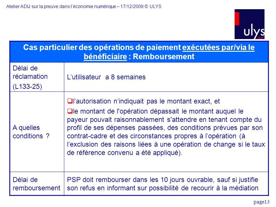 page13 Cas particulier des opérations de paiement exécutées par/via le bénéficiaire : Remboursement Délai de réclamation (L133-25) Lutilisateur a 8 semaines A quelles conditions .