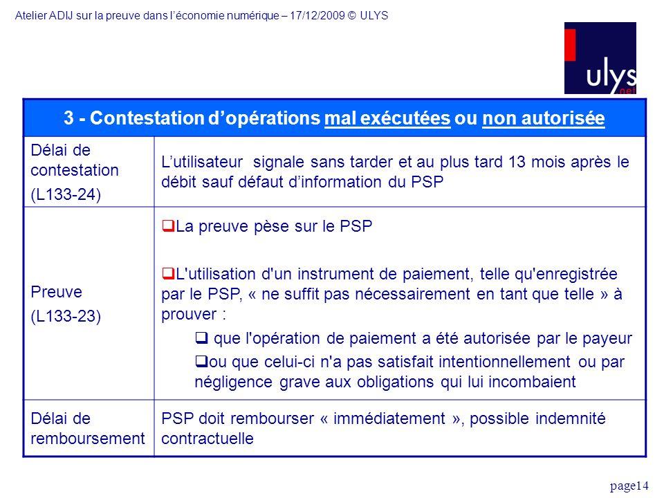 page14 3 - Contestation dopérations mal exécutées ou non autorisée Délai de contestation (L133-24) Lutilisateur signale sans tarder et au plus tard 13