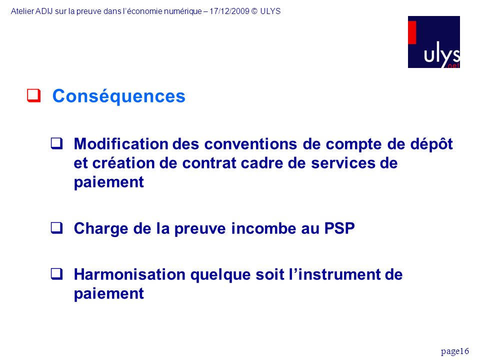 page16 Conséquences Modification des conventions de compte de dépôt et création de contrat cadre de services de paiement Charge de la preuve incombe a