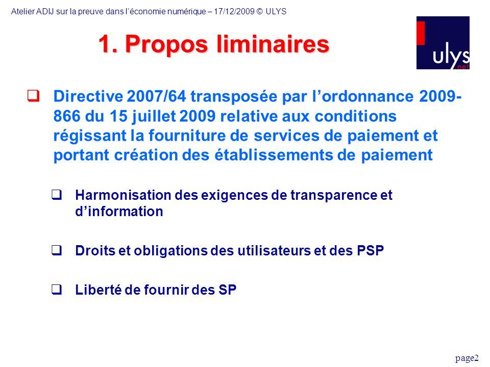 page2 Directive 2007/64 transposée par lordonnance 2009- 866 du 15 juillet 2009 relative aux conditions régissant la fourniture de services de paiement et portant création des établissements de paiement Harmonisation des exigences de transparence et dinformation Droits et obligations des utilisateurs et des PSP Liberté de fournir des SP 1.