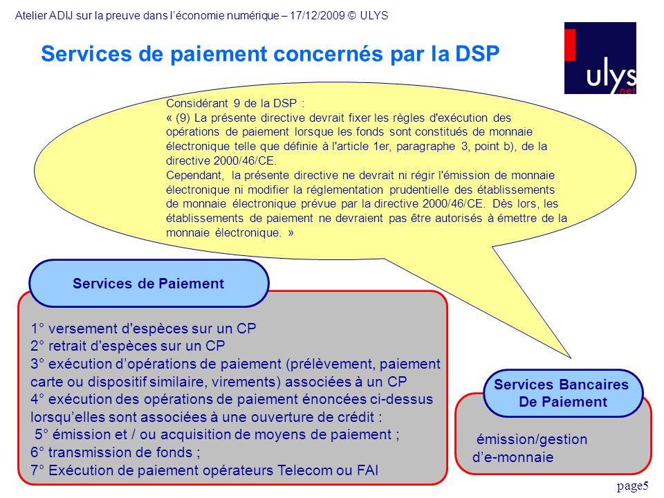 page5 Services de paiement concernés par la DSP Services Bancaires De Paiement émission/gestion de-monnaie Services de Paiement 1° versement d'espèces