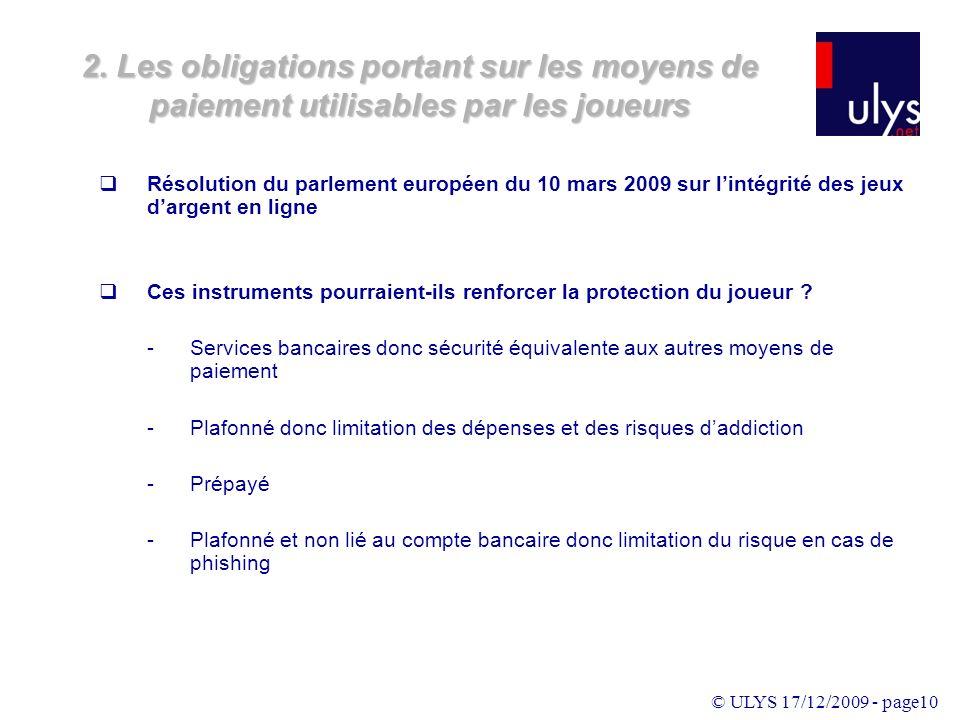 © ULYS 17/12/2009 - page10 Résolution du parlement européen du 10 mars 2009 sur lintégrité des jeux dargent en ligne Ces instruments pourraient-ils renforcer la protection du joueur .