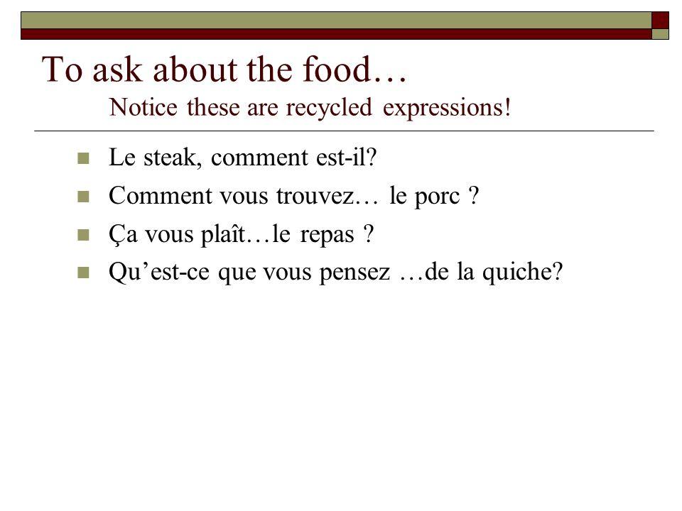 To ask for more… Vous désirez autre chose.Désirer = to want Encore …de leau.