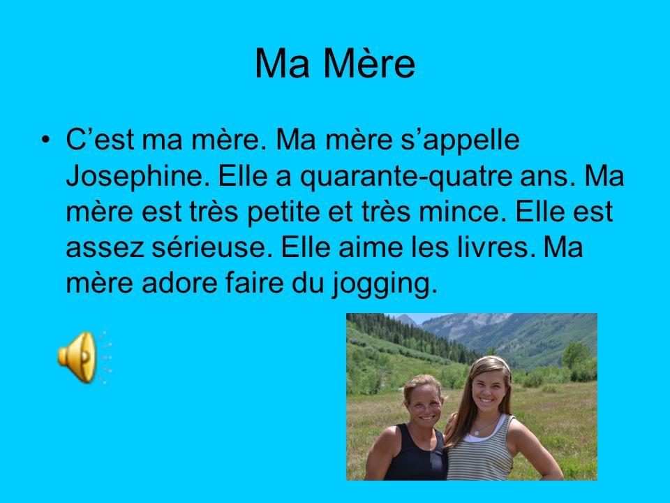 Ma Mère Cest ma mère. Ma mère sappelle Josephine. Elle a quarante-quatre ans. Ma mère est très petite et très mince. Elle est assez sérieuse. Elle aim
