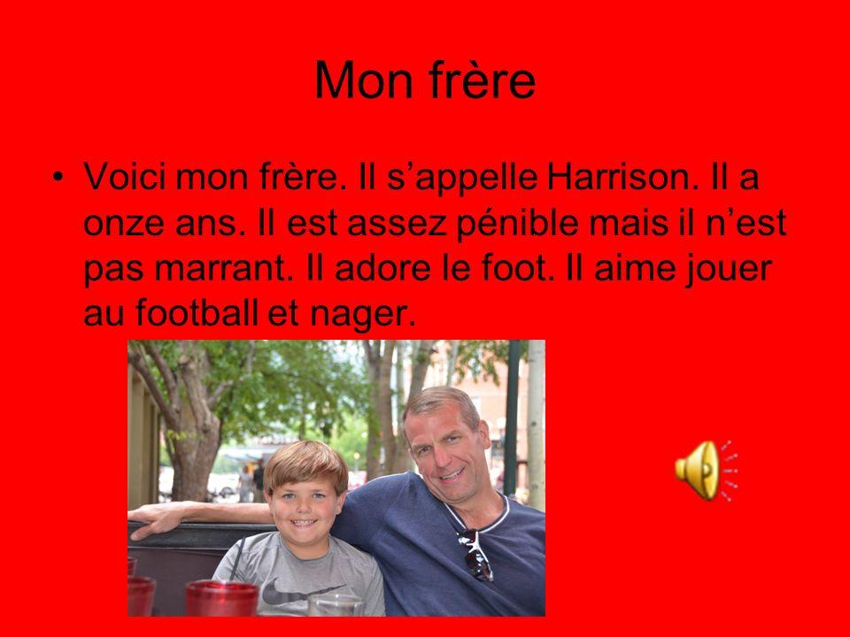 Mon frère Voici mon frère. Il sappelle Harrison. Il a onze ans. Il est assez pénible mais il nest pas marrant. Il adore le foot. Il aime jouer au foot