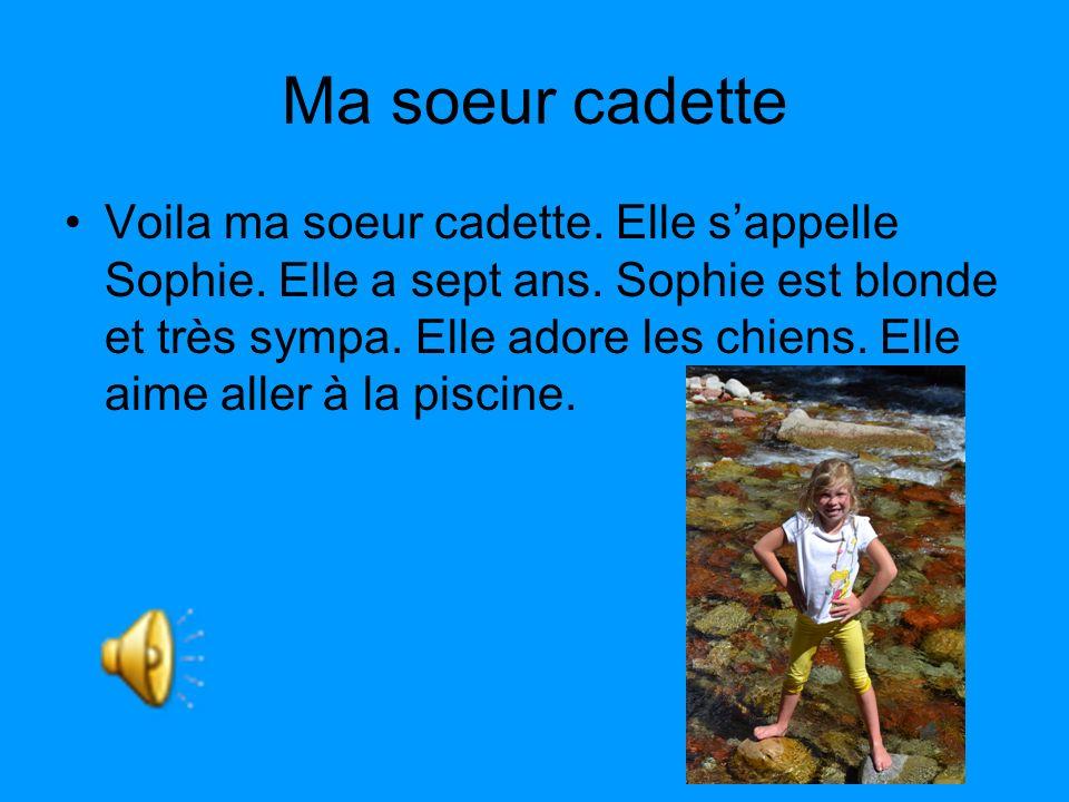 Ma soeur cadette Voila ma soeur cadette. Elle sappelle Sophie. Elle a sept ans. Sophie est blonde et très sympa. Elle adore les chiens. Elle aime alle