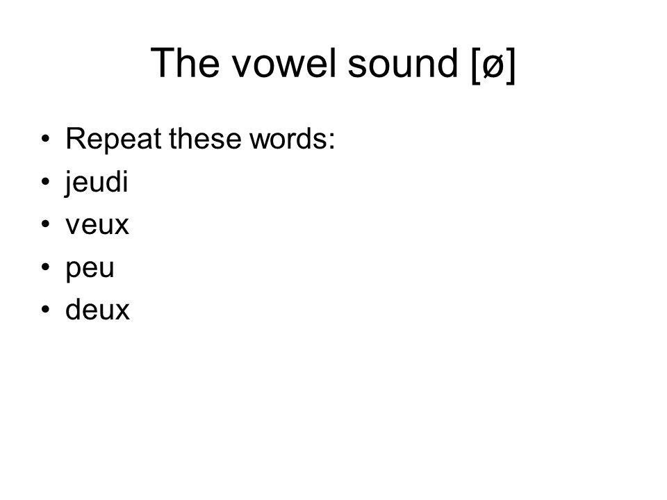 The vowel sound [œ] The vowel sound [œ] in the word heure is similar to the sound in veux and is also represented by the letters eu.