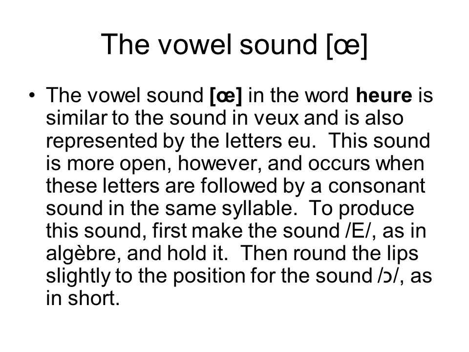 The vowel sound [œ] Practice these words: classeur feuille heure
