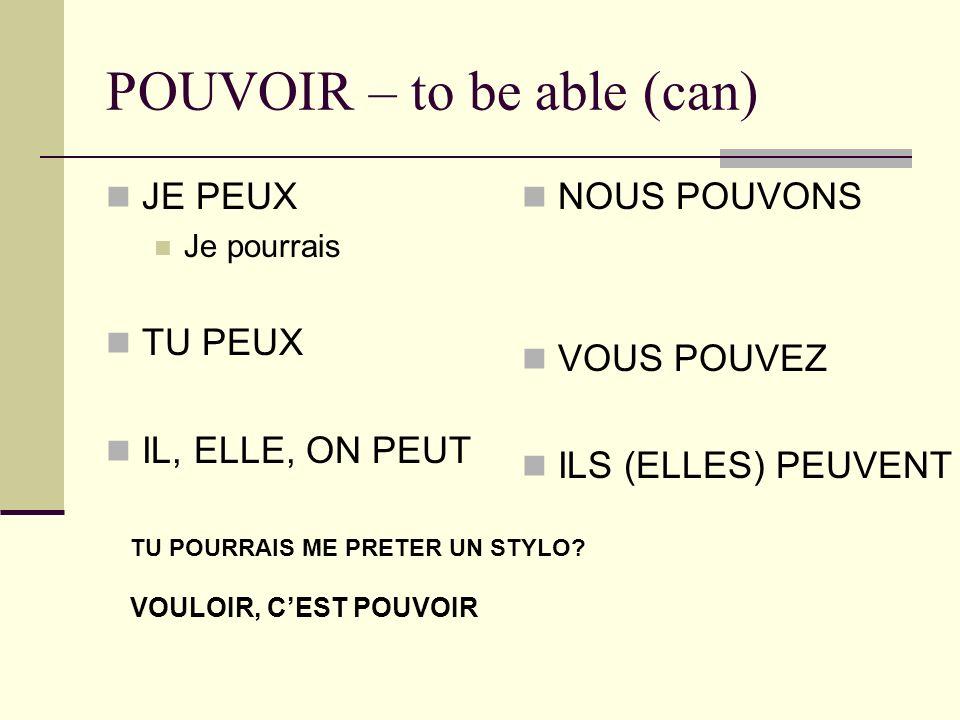 POUVOIR – to be able (can) JE PEUX Je pourrais TU PEUX IL, ELLE, ON PEUT NOUS POUVONS VOUS POUVEZ ILS (ELLES) PEUVENT TU POURRAIS ME PRETER UN STYLO.