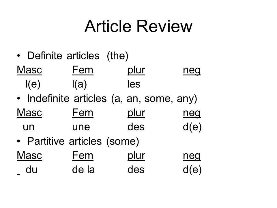 Article Review Definite articles (the) MascFemplurneg l(e)l(a)les Indefinite articles (a, an, some, any) MascFemplurneg ununedesd(e) Partitive article