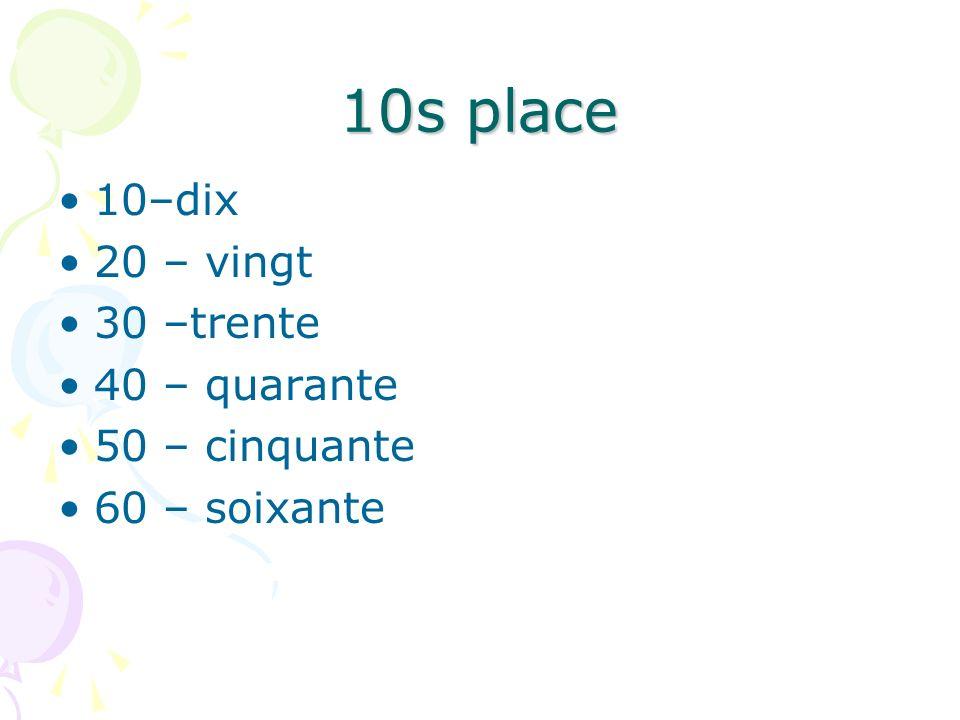 10s place 10–dix 20 – vingt 30 –trente 40 – quarante 50 – cinquante 60 – soixante