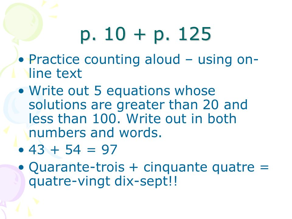 p. 10 + p. 125 Practice counting aloud – using on- line text Write out 5 equations whose solutions are greater than 20 and less than 100. Write out in