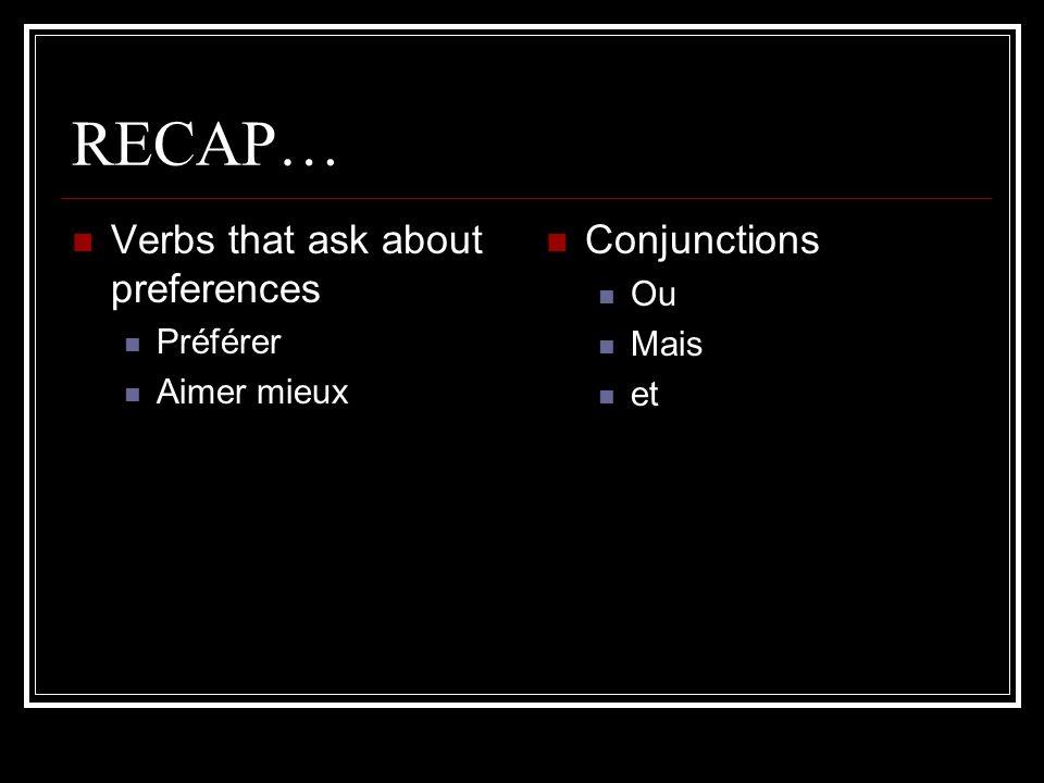 RECAP… Verbs that ask about preferences Préférer Aimer mieux Conjunctions Ou Mais et