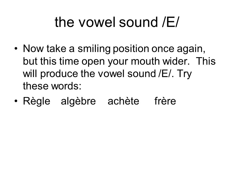 the vowel sound /E/ Now take a smiling position once again, but this time open your mouth wider.
