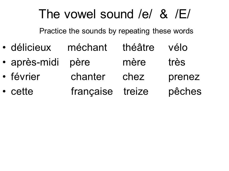 The vowel sound /e/ & /E/ Practice the sounds by repeating these words délicieux méchant théâtre vélo après-midi père mère très février chanter chez prenez cettefrançaise treize pêches