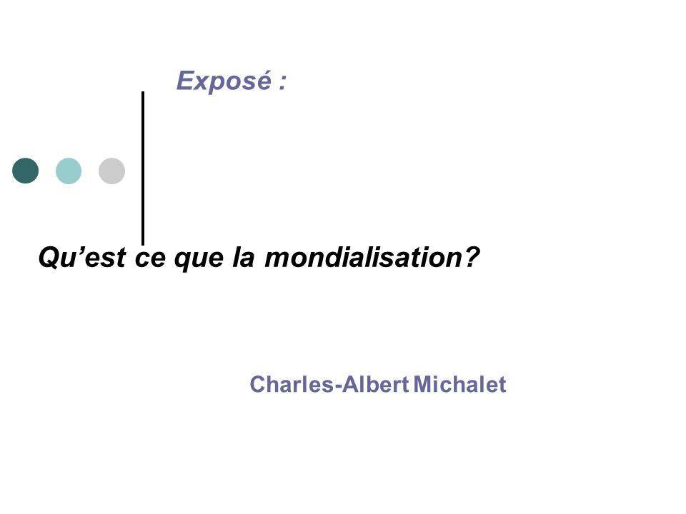 Quest ce que la mondialisation? Charles-Albert Michalet Exposé :