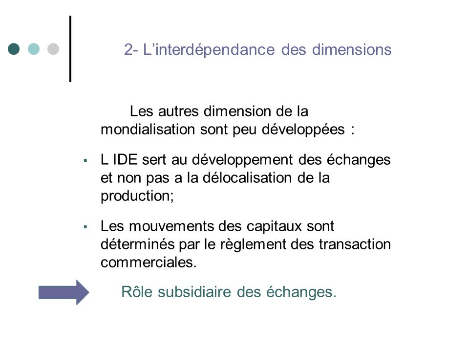 Les autres dimension de la mondialisation sont peu développées : L IDE sert au développement des échanges et non pas a la délocalisation de la product