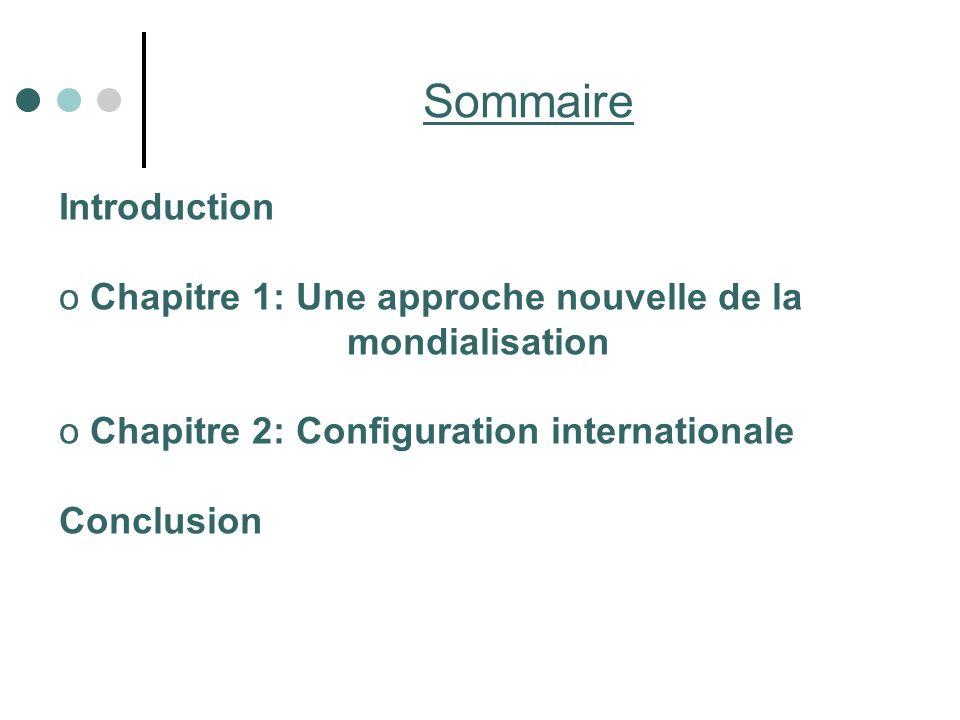 Introduction o Chapitre 1: Une approche nouvelle de la mondialisation o Chapitre 2: Configuration internationale Conclusion Sommaire