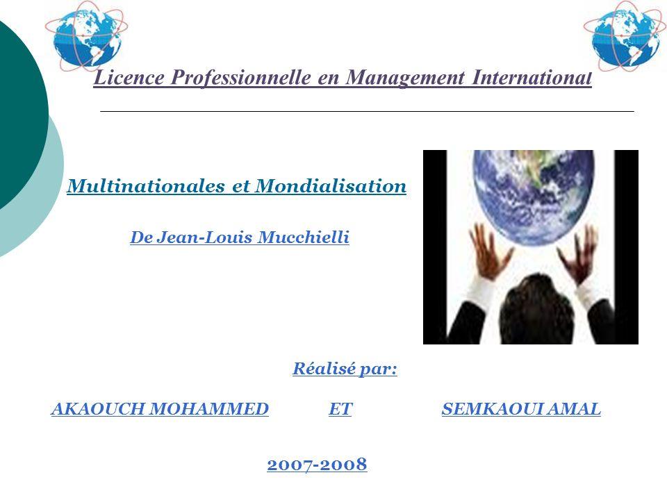 Licence Professionnelle en Management International 2007-2008 Multinationales et Mondialisation De Jean-Louis Mucchielli Réalisé par: AKAOUCH MOHAMMED ET SEMKAOUI AMAL