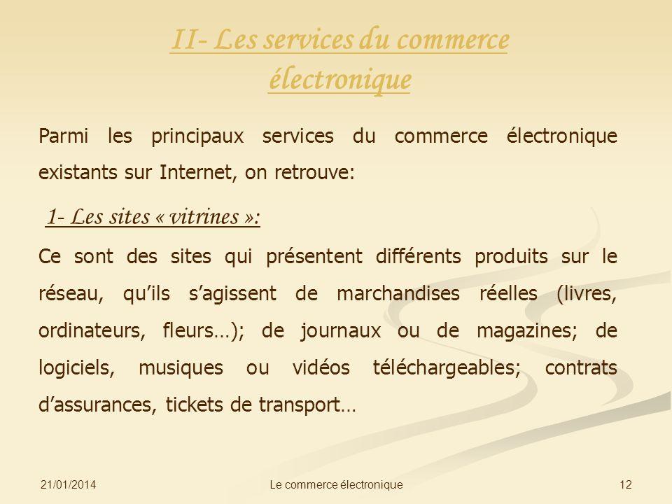 21/01/2014 12Le commerce électronique II- Les services du commerce électronique Parmi les principaux services du commerce électronique existants sur I