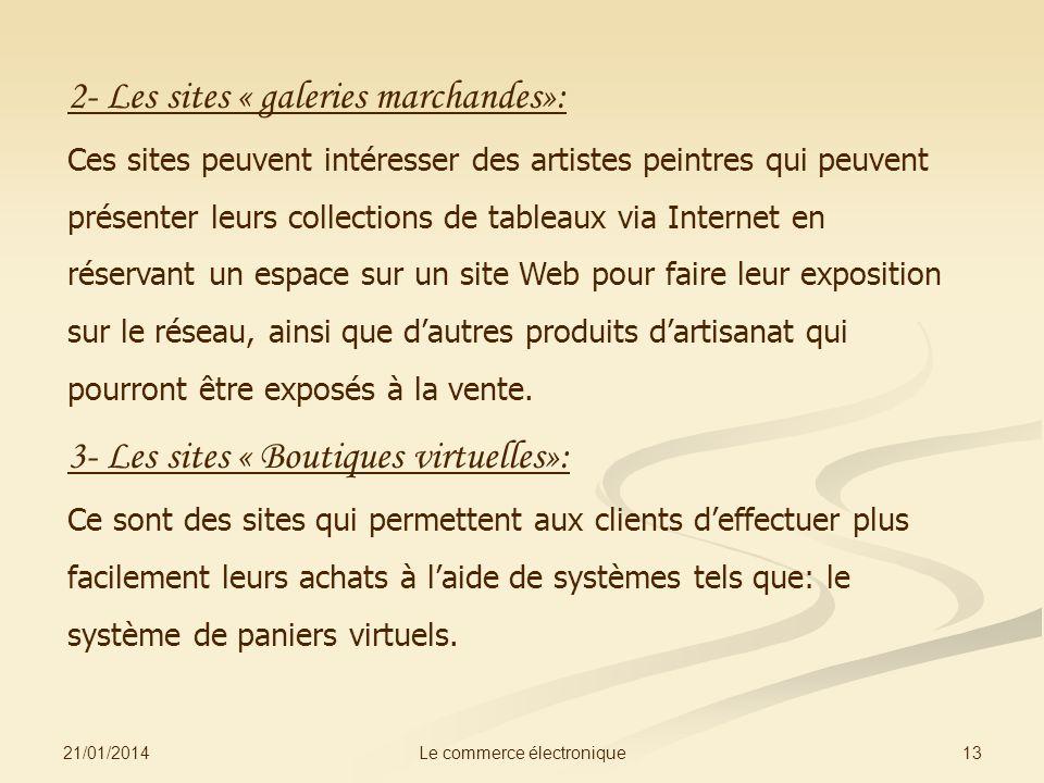 21/01/2014 13Le commerce électronique 2- Les sites « galeries marchandes»: Ces sites peuvent intéresser des artistes peintres qui peuvent présenter le