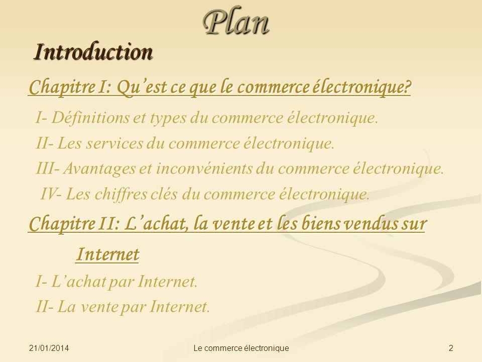 PlanIntroduction Chapitre I: Quest ce que le commerce électronique? I- Définitions et types du commerce électronique. II- Les services du commerce éle