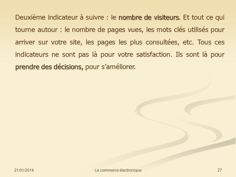 21/01/2014 27Le commerce électronique nombre de visiteurs prendre des décisions, Deuxième indicateur à suivre : le nombre de visiteurs.