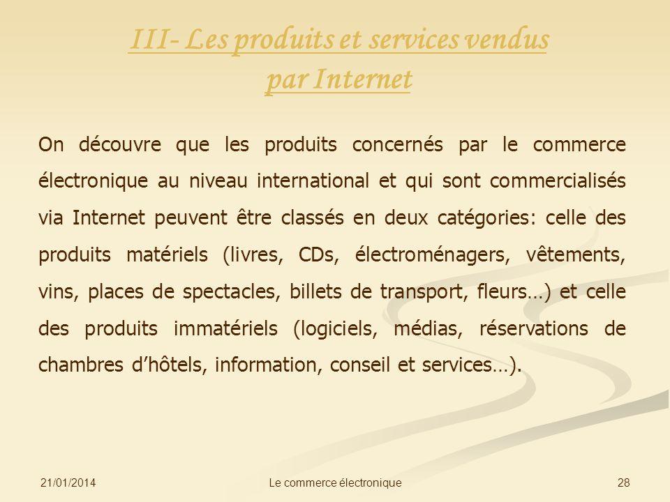 21/01/2014 28Le commerce électronique III- Les produits et services vendus par Internet On découvre que les produits concernés par le commerce électro