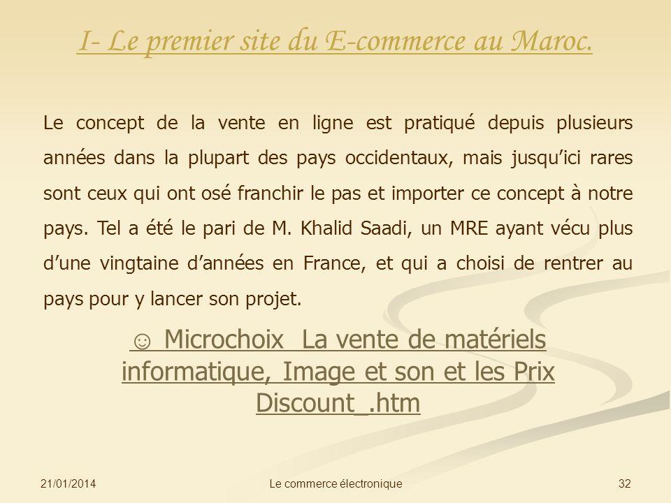 21/01/2014 32Le commerce électronique Le concept de la vente en ligne est pratiqué depuis plusieurs années dans la plupart des pays occidentaux, mais
