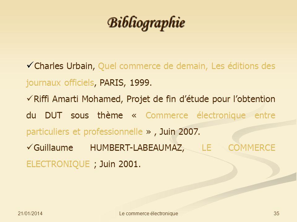 21/01/2014 35Le commerce électronique Bibliographie Charles Urbain, Quel commerce de demain, Les éditions des journaux officiels, PARIS, 1999.