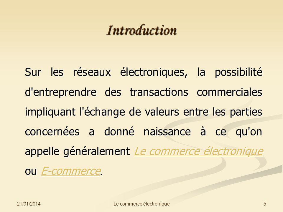 21/01/2014 5Le commerce électronique Introduction Sur les réseaux électroniques, la possibilité d'entreprendre des transactions commerciales impliquan