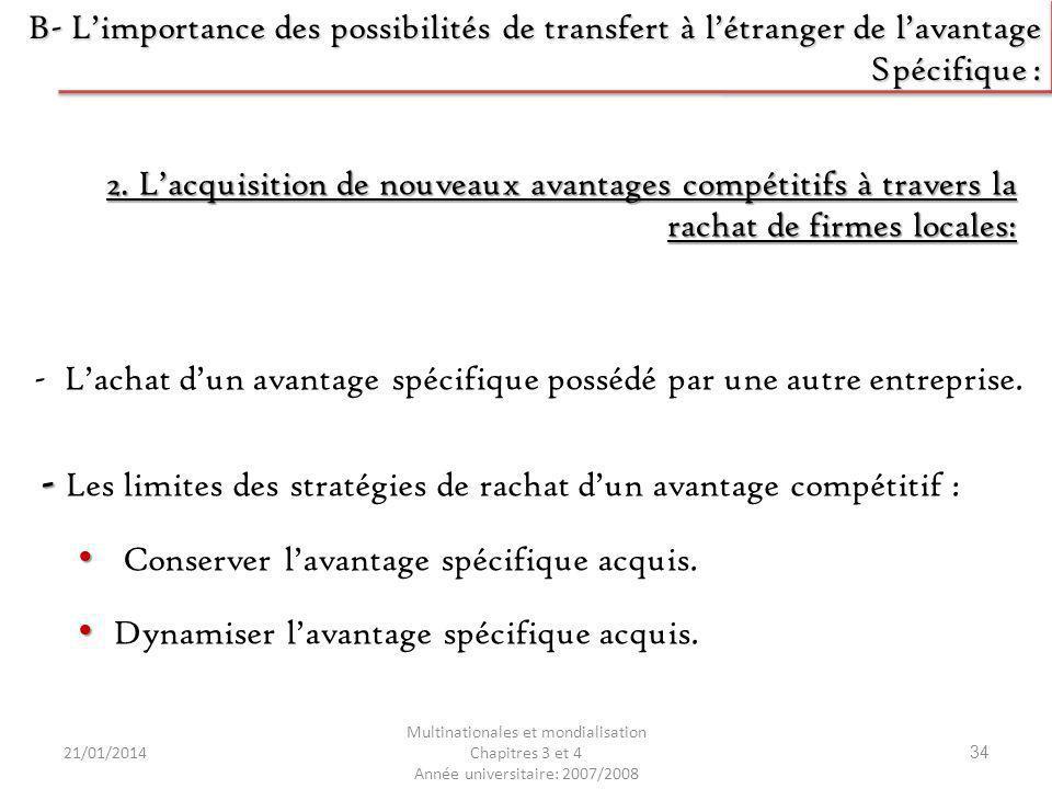 21/01/2014 Multinationales et mondialisation Chapitres 3 et 4 Année universitaire: 2007/2008 34 2. Lacquisition de nouveaux avantages compétitifs à tr