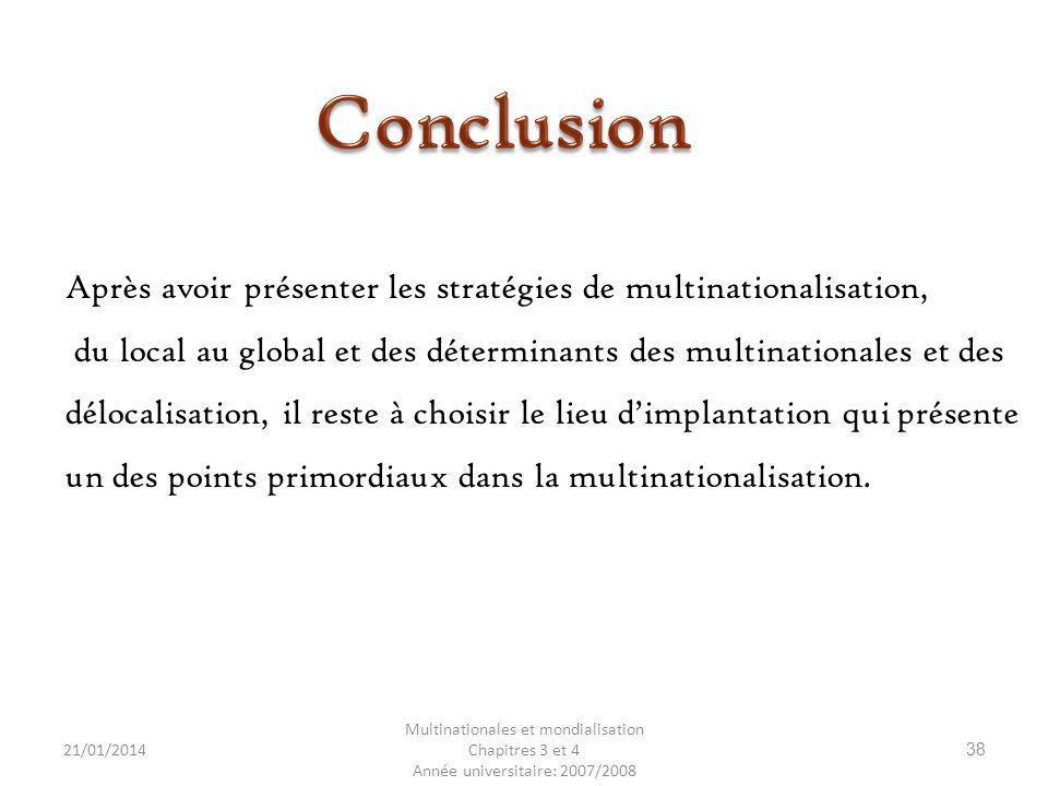 21/01/2014 Multinationales et mondialisation Chapitres 3 et 4 Année universitaire: 2007/2008 38 Après avoir présenter les stratégies de multinationali