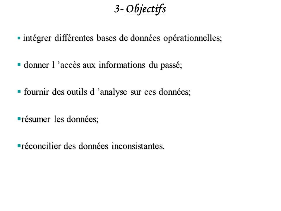 3- Objectifs intégrer différentes bases de données opérationnelles; intégrer différentes bases de données opérationnelles; donner l accès aux informat