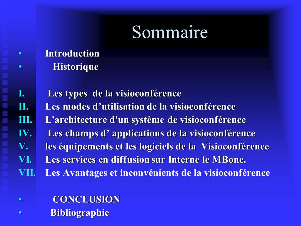 Sommaire IntroductionIntroduction Historique Historique I.Les types de la visioconférence I. Les types de la visioconférence II.Les modes dutilisation