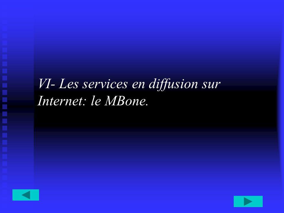 VI- Les services en diffusion sur Internet: le MBone.
