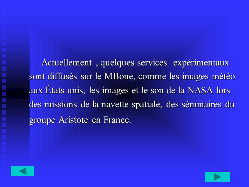 Actuellement, quelques services expérimentaux Actuellement, quelques services expérimentaux sont diffusés sur le MBone, comme les images météo aux Éta