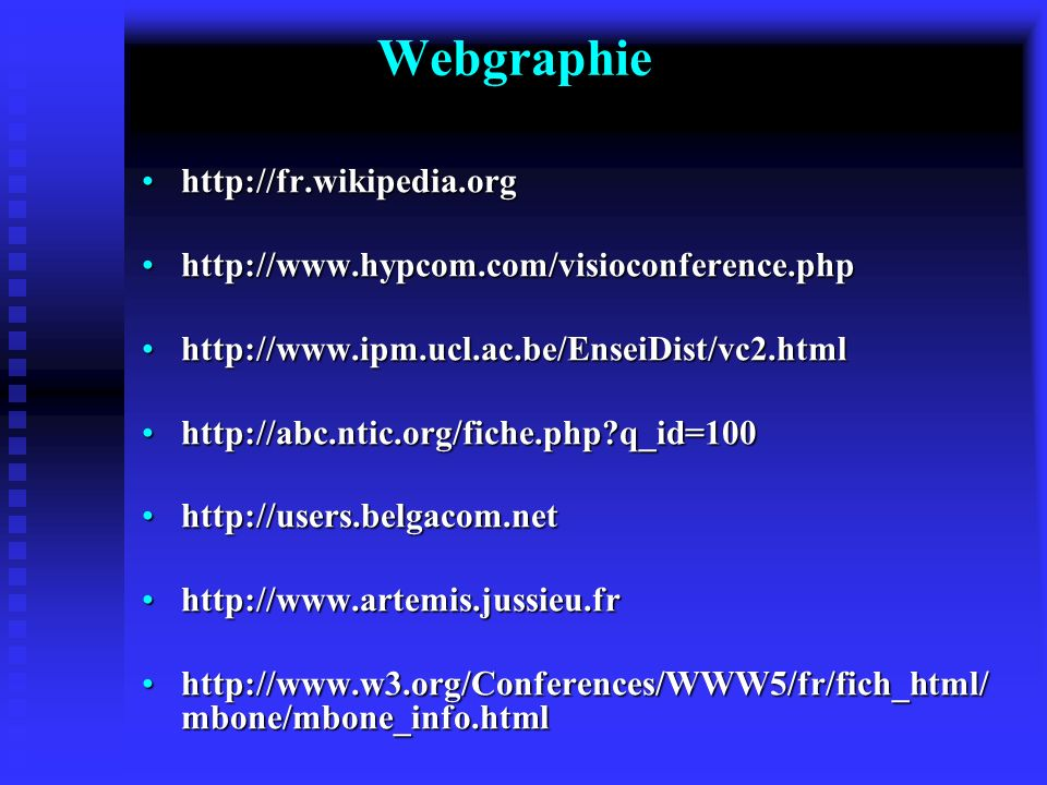 Webgraphie http://fr.wikipedia.orghttp://fr.wikipedia.org http://www.hypcom.com/visioconference.phphttp://www.hypcom.com/visioconference.php http://ww