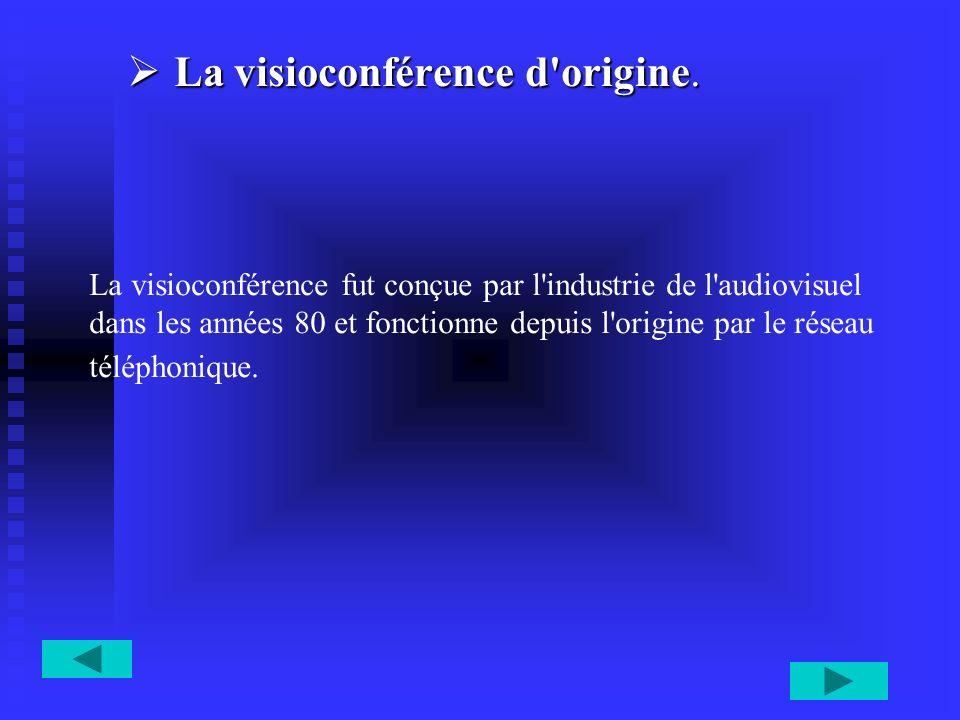 La visioconférence d'origine. La visioconférence d'origine. La visioconférence fut conçue par l'industrie de l'audiovisuel dans les années 80 et fonct