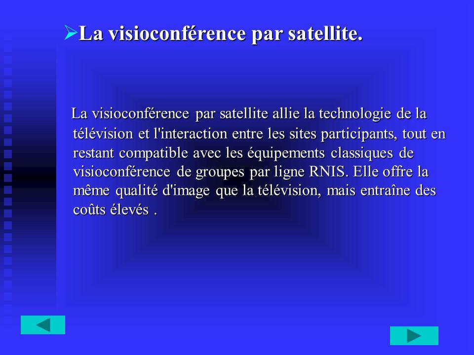 La visioconférence par satellite. La visioconférence par satellite allie la technologie de la télévision et l'interaction entre les sites participants