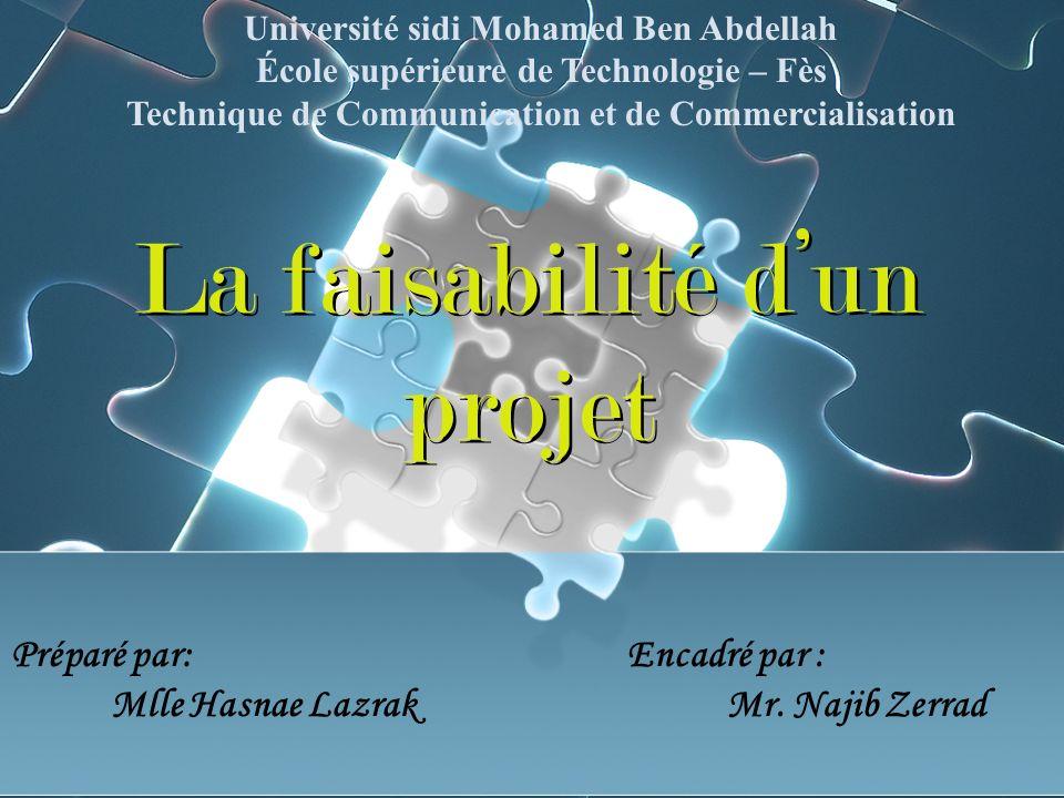 La faisabilité dun projet Université sidi Mohamed Ben Abdellah École supérieure de Technologie – Fès Technique de Communication et de Commercialisation Encadré par : Mr.