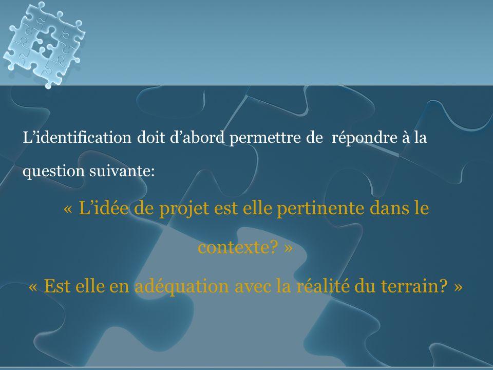 Lidentification doit dabord permettre de répondre à la question suivante: « Lidée de projet est elle pertinente dans le contexte.