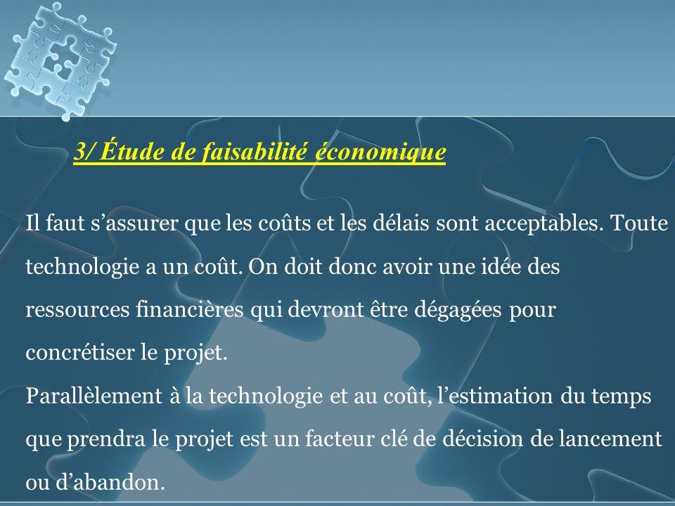 3/ Étude de faisabilité économique Il faut sassurer que les coûts et les délais sont acceptables.