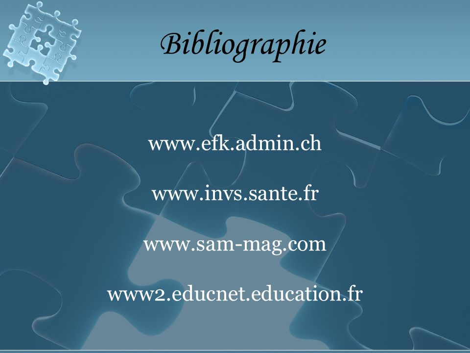 Bibliographie www.efk.admin.ch www.invs.sante.fr www.sam-mag.com www2.educnet.education.fr