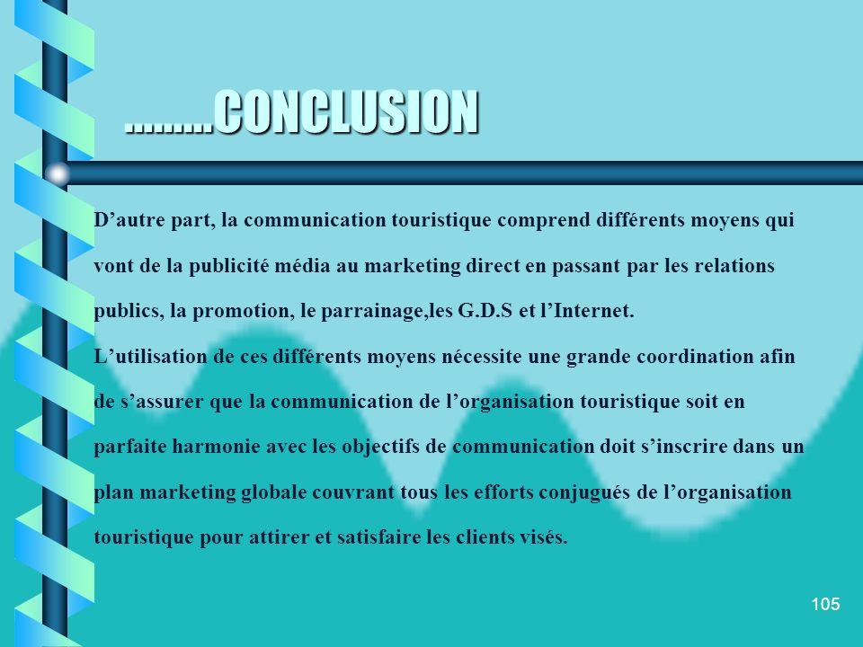 104 CONCLUSION Lélaboration de la stratégie de communication comprend une série détapes dont les principales sont : la sélection des marchés cibles dé